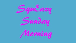 SquEazy (like) Sunday Morning