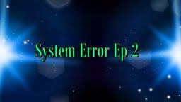 System Error Ep 2  (mass effect parody)