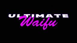 Ultimate Waifu