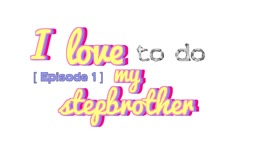 I Love My Stepbrother - Episode 1