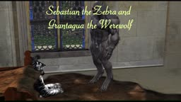 Sebastian the Zebra and  Grantagua the Werewolf